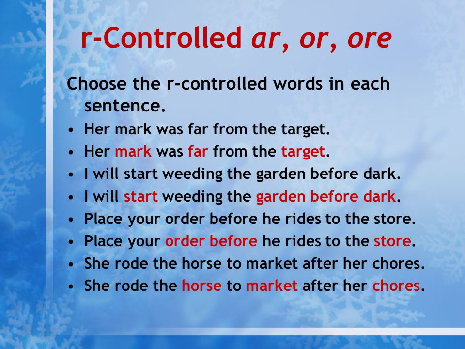 r-Controlled ar, or, ore Choose the r-controlled words in each sentence. Her mark was far from the target.