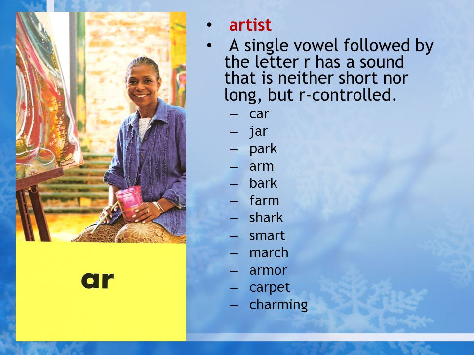 artist A single vowel followed by the letter r has a sound that is neither short nor long, but r-controlled.
