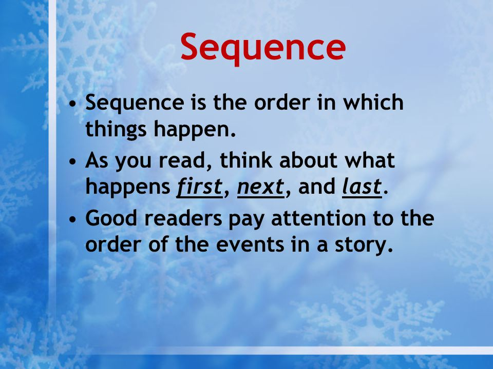 Sequence Sequence is the order in which things happen.