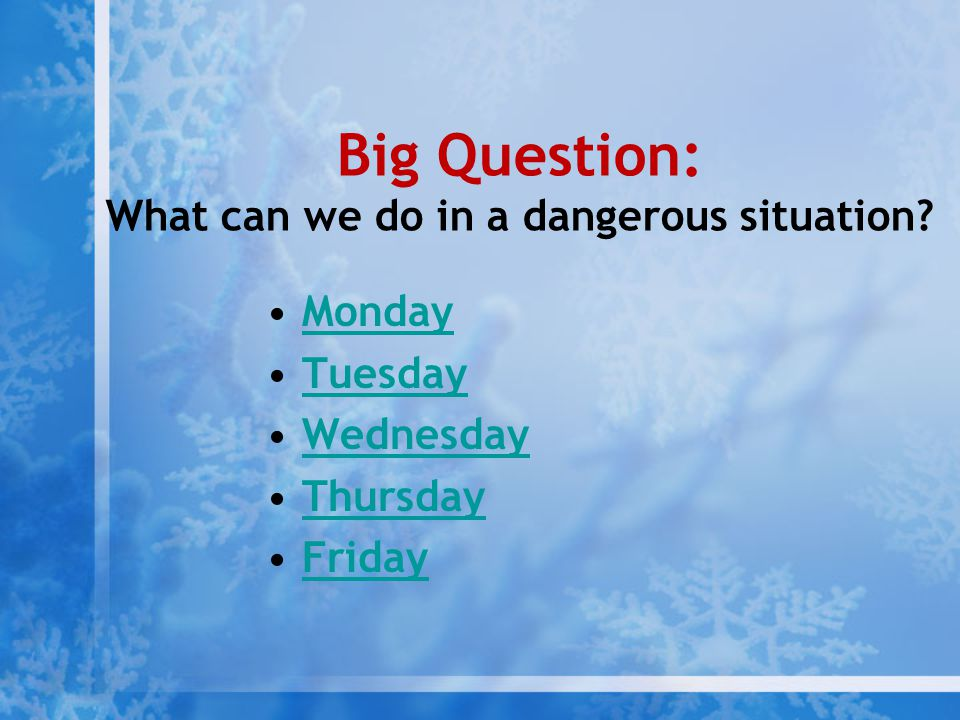 Big Question: What can we do in a dangerous situation