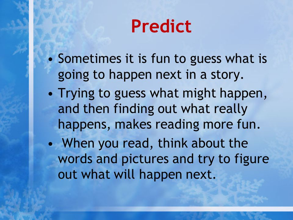 Predict Sometimes it is fun to guess what is going to happen next in a story.