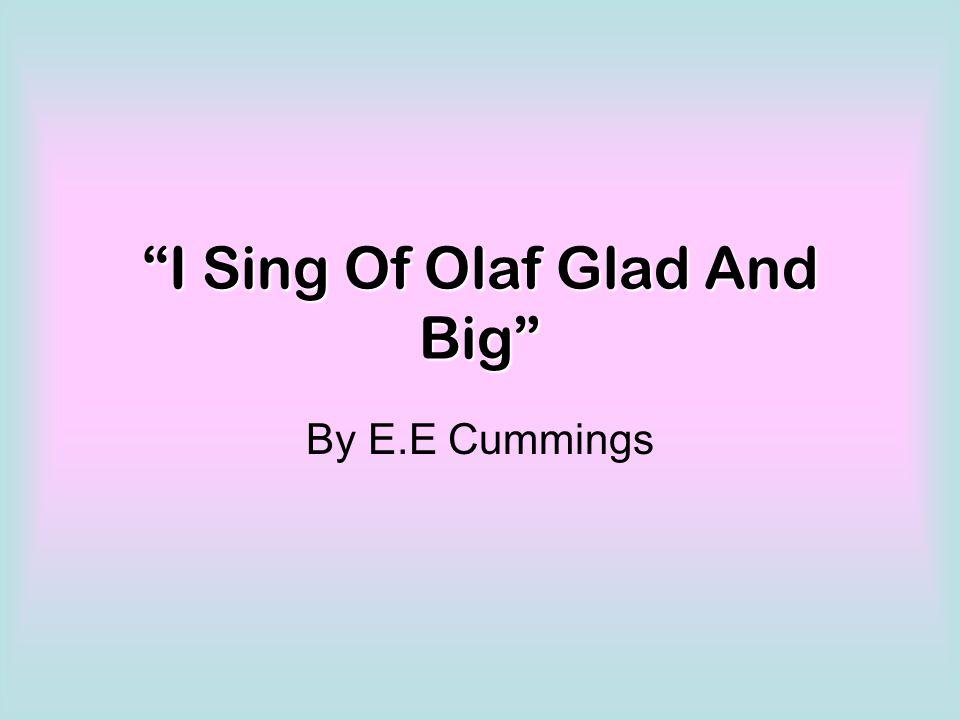 I Sing Of Olaf Glad And Big