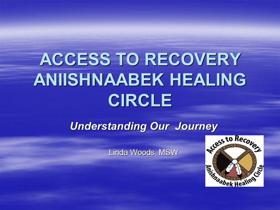 ACCESS TO RECOVERY ANIISHNAABEK HEALING CIRCLE