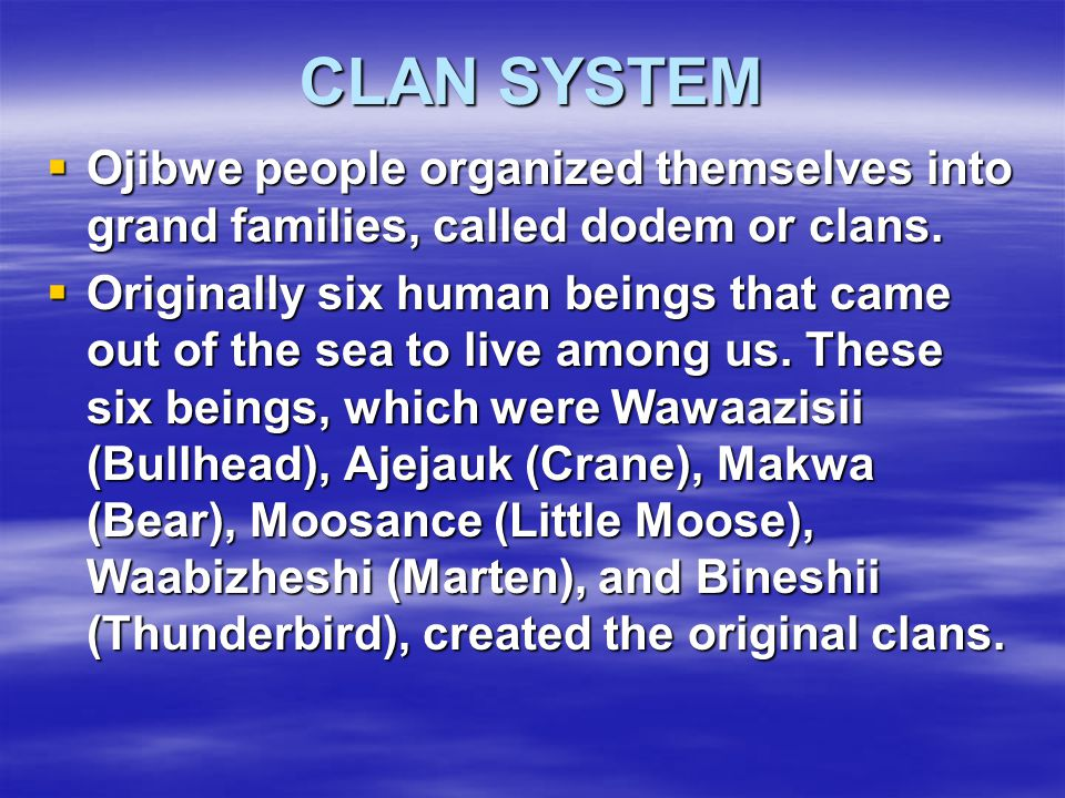 CLAN SYSTEM Ojibwe people organized themselves into grand families, called dodem or clans.