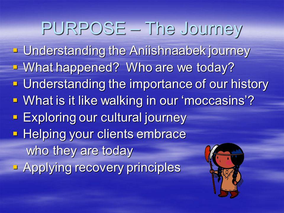 PURPOSE – The Journey Understanding the Aniishnaabek journey