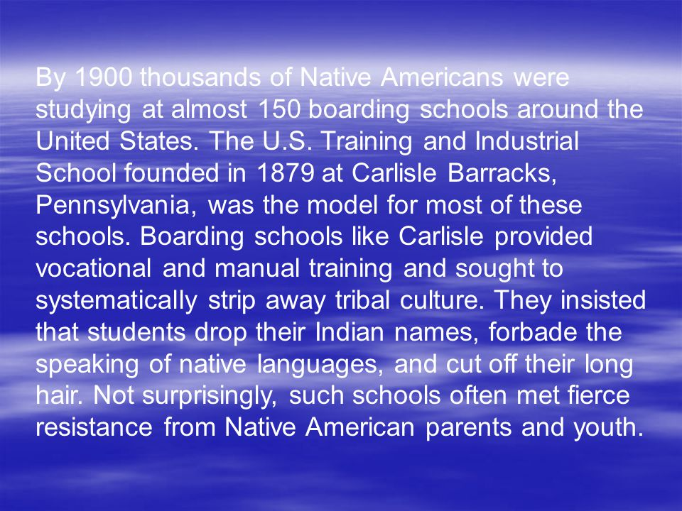 By 1900 thousands of Native Americans were studying at almost 150 boarding schools around the United States.
