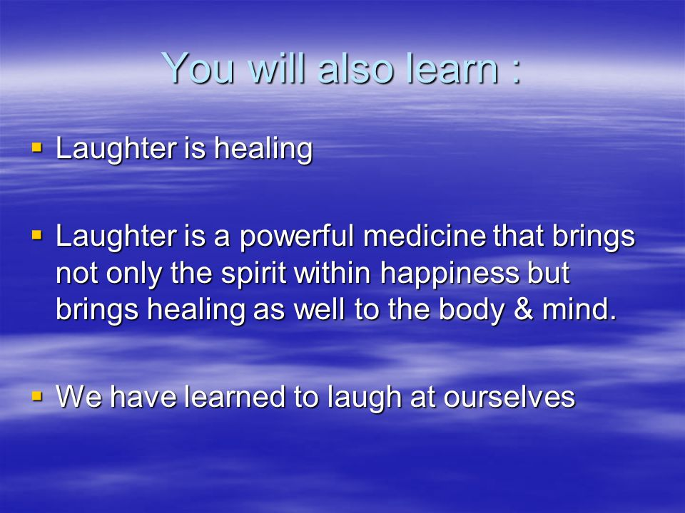 You will also learn : Laughter is healing