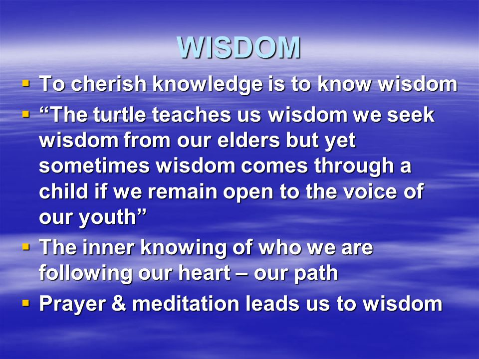 WISDOM To cherish knowledge is to know wisdom