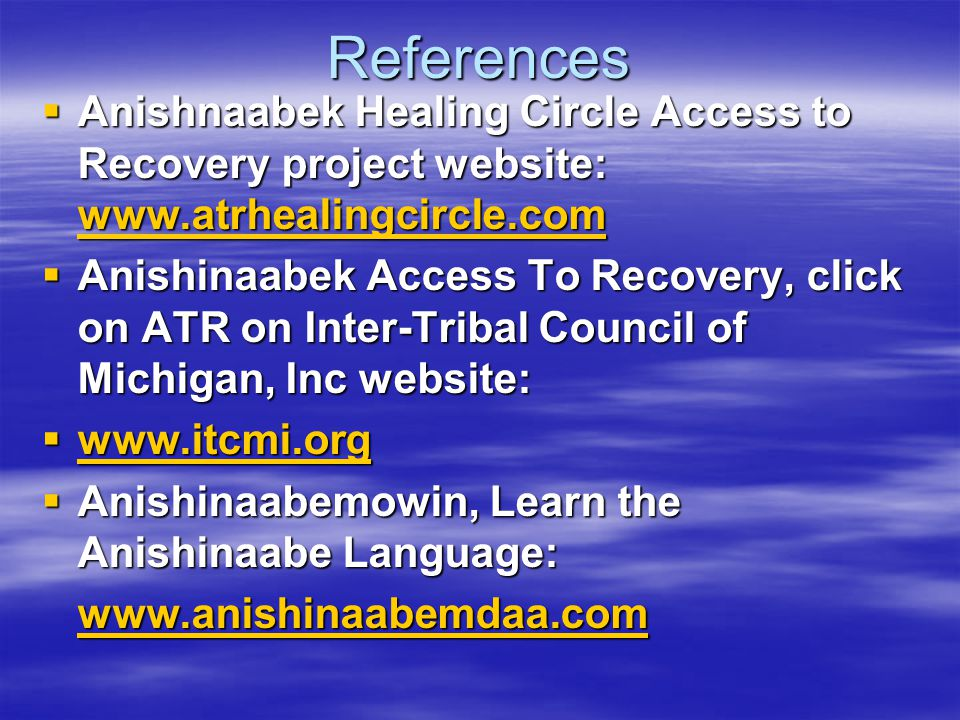 References Anishnaabek Healing Circle Access to Recovery project website: www.atrhealingcircle.com.
