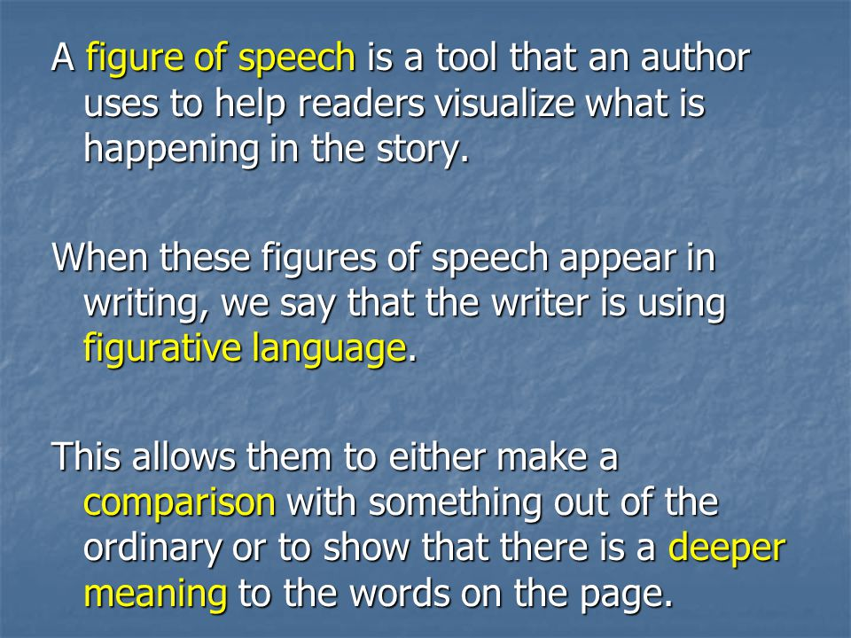 A figure of speech is a tool that an author uses to help readers visualize what is happening in the story.