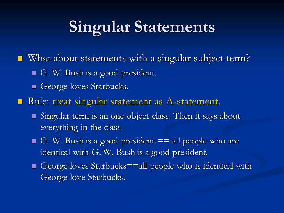 Singular Statements What about statements with a singular subject term G. W. Bush is a good president.