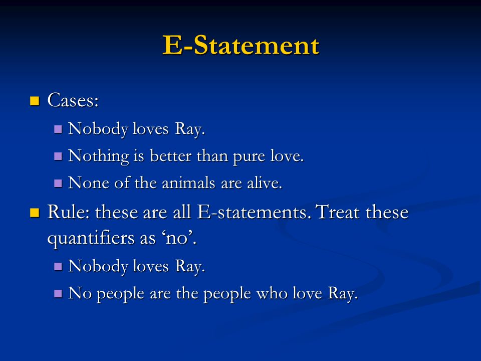 E-Statement Cases: Nobody loves Ray. Nothing is better than pure love. None of the animals are alive.