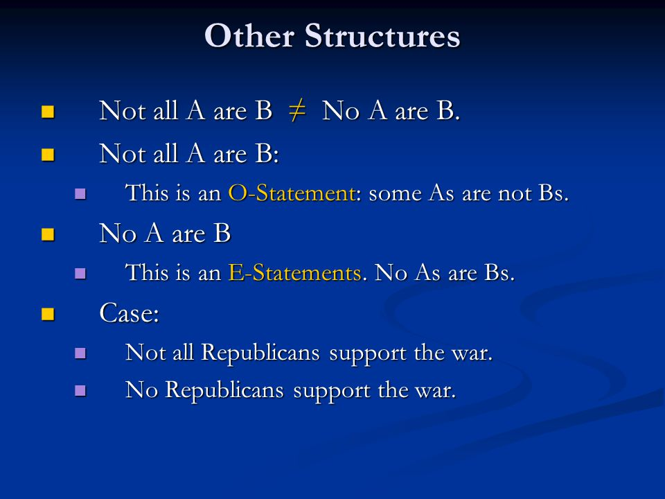 Other Structures Not all A are B ≠ No A are B. Not all A are B: