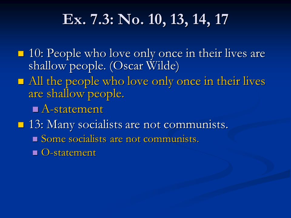 Ex. 7.3: No. 10, 13, 14, 17 10: People who love only once in their lives are shallow people. (Oscar Wilde)