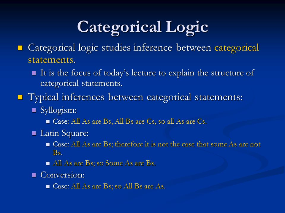 Categorical Logic Categorical logic studies inference between categorical statements.