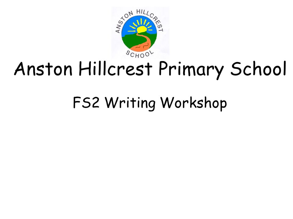 Anston Hillcrest Primary School FS2 Writing Workshop