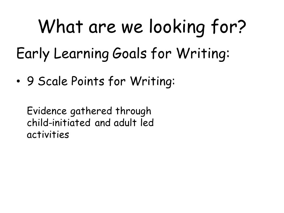 What are we looking for Early Learning Goals for Writing: