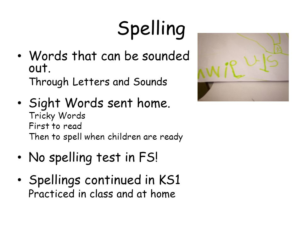 Spelling Words that can be sounded out. Sight Words sent home.