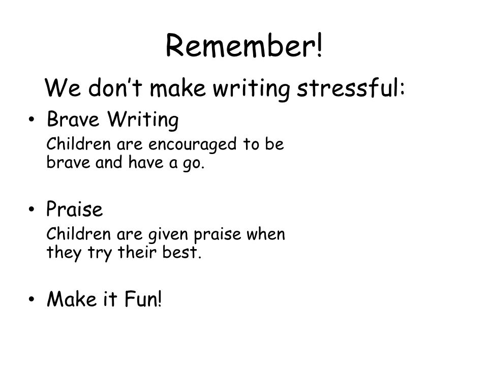 Remember! We don't make writing stressful: Brave Writing Praise