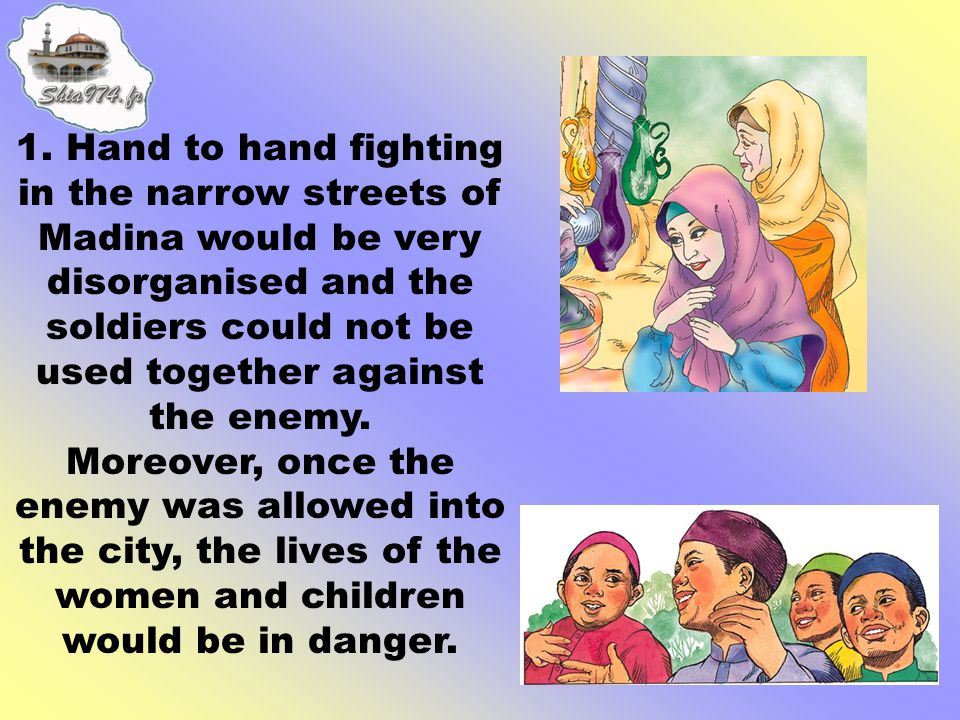 1. Hand to hand fighting in the narrow streets of Madina would be very