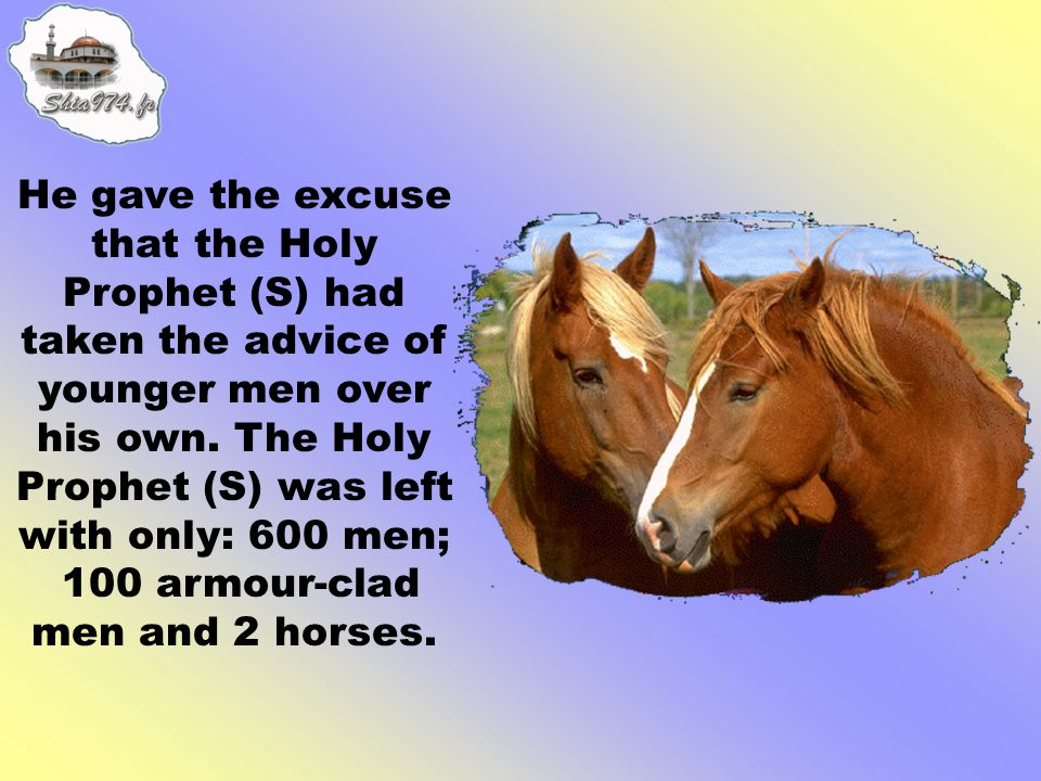 He gave the excuse that the Holy Prophet (S) had