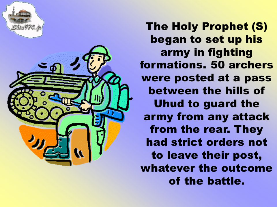 The Holy Prophet (S) began to set up his army in fighting formations