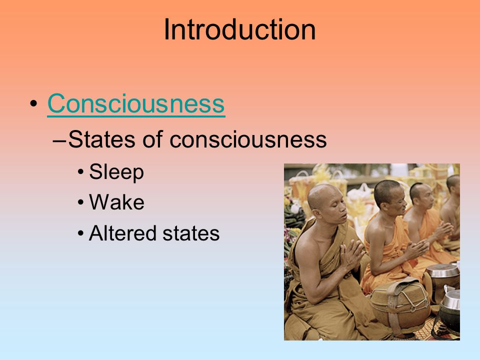 Introduction Consciousness States of consciousness Sleep Wake
