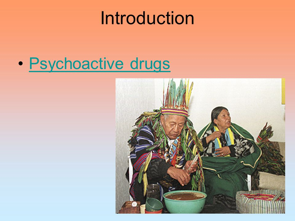 Introduction Psychoactive drugs