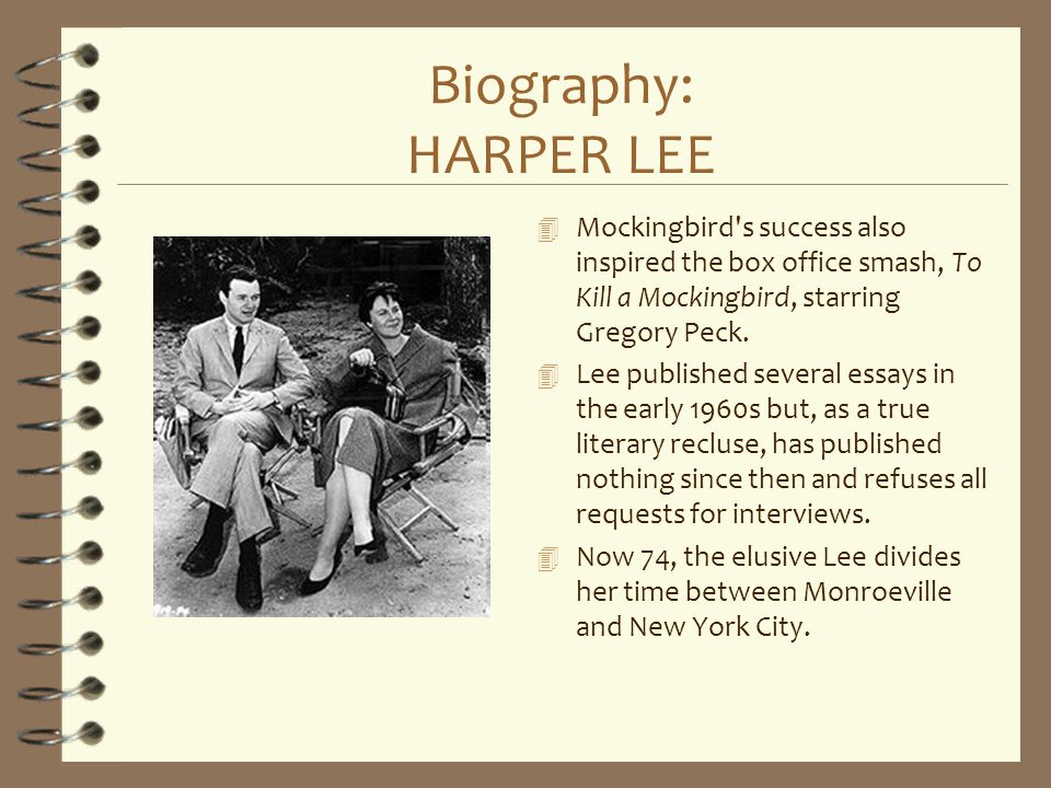 Biography: HARPER LEE Mockingbird s success also inspired the box office smash, To Kill a Mockingbird, starring Gregory Peck.