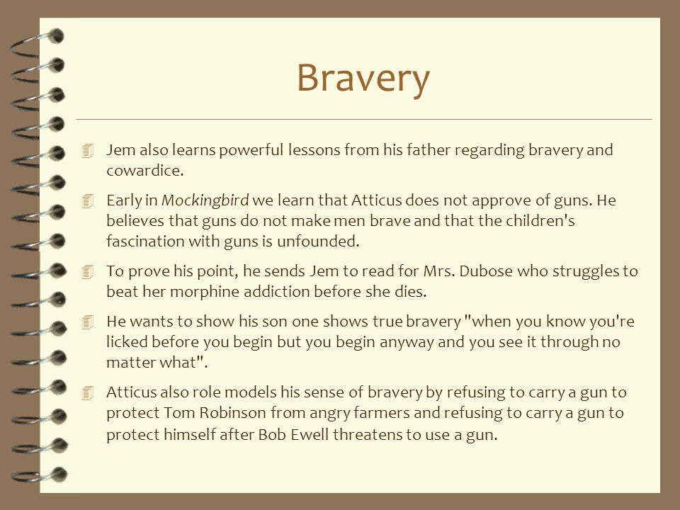 Bravery Jem also learns powerful lessons from his father regarding bravery and cowardice.
