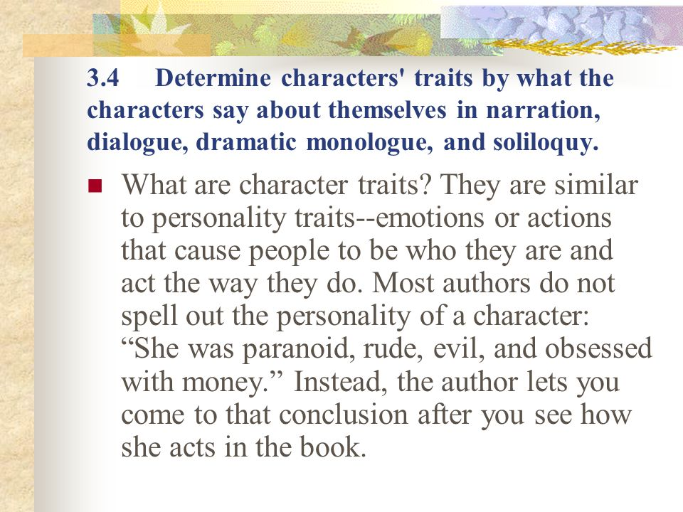 3.4 Determine characters traits by what the characters say about themselves in narration, dialogue, dramatic monologue, and soliloquy.