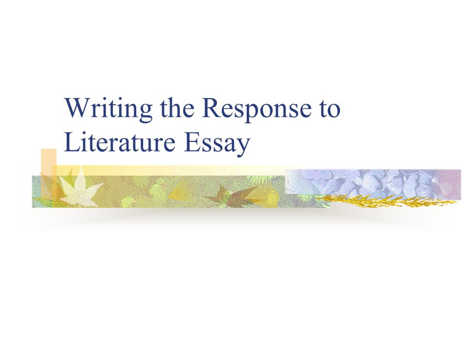 Writing the Response to Literature Essay