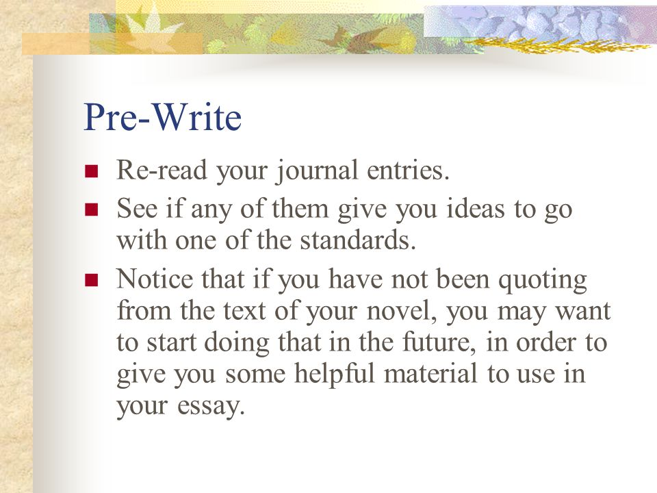 Pre-Write Re-read your journal entries.
