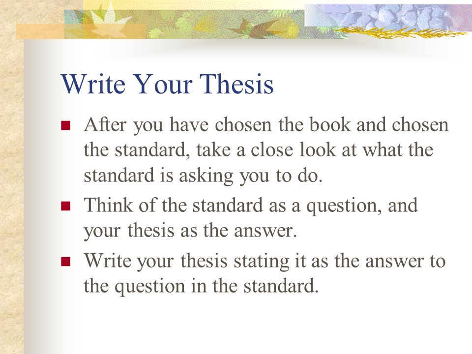 Write Your Thesis After you have chosen the book and chosen the standard, take a close look at what the standard is asking you to do.