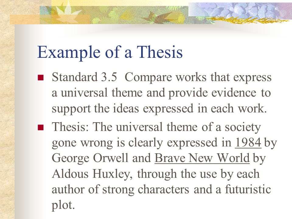 Example of a Thesis Standard 3.5 Compare works that express a universal theme and provide evidence to support the ideas expressed in each work.