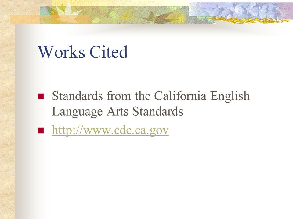 Works Cited Standards from the California English Language Arts Standards http://www.cde.ca.gov