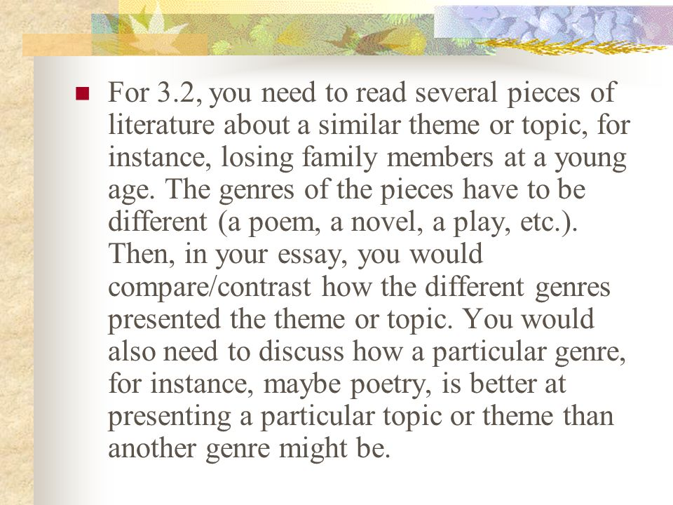 For 3.2, you need to read several pieces of literature about a similar theme or topic, for instance, losing family members at a young age.
