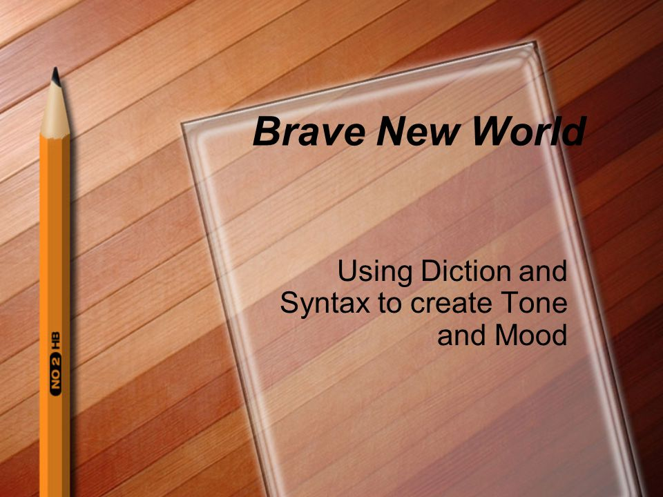Using Diction and Syntax to create Tone and Mood