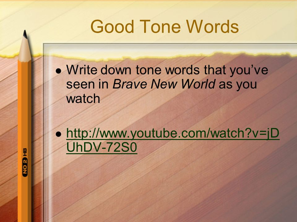 Good Tone Words Write down tone words that you've seen in Brave New World as you watch.