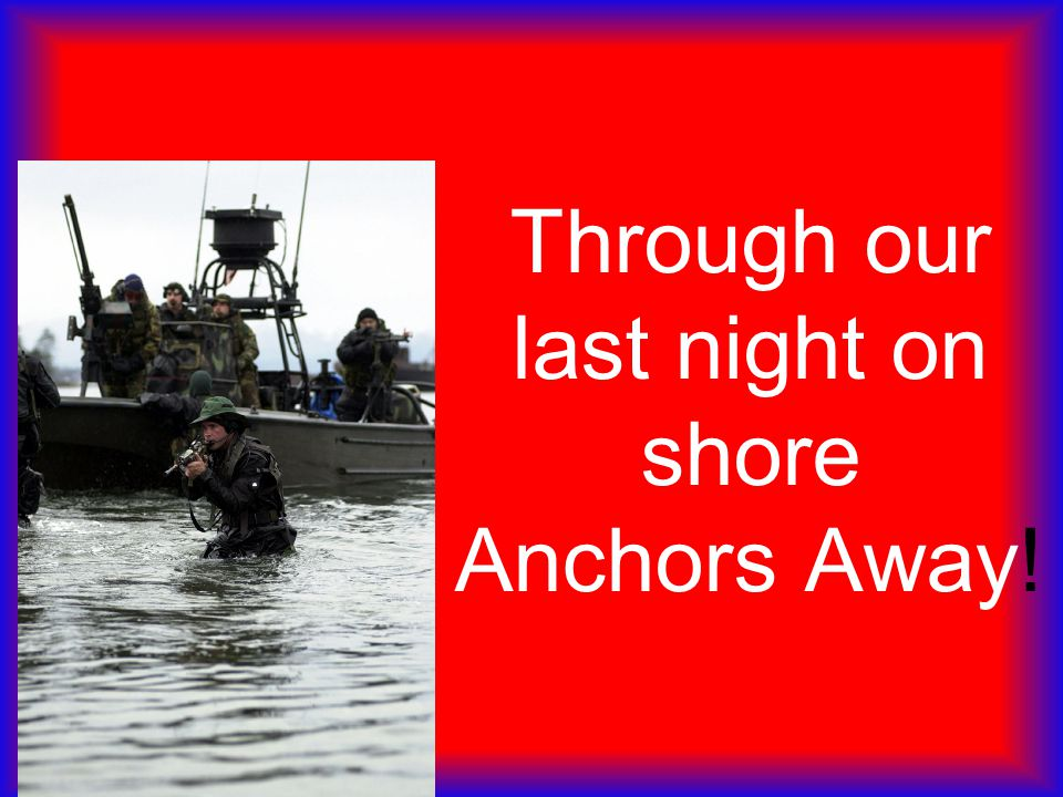 Through our last night on shore Anchors Away!