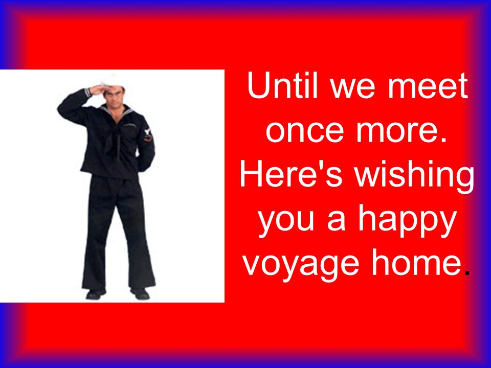 Until we meet once more. Here s wishing you a happy voyage home.