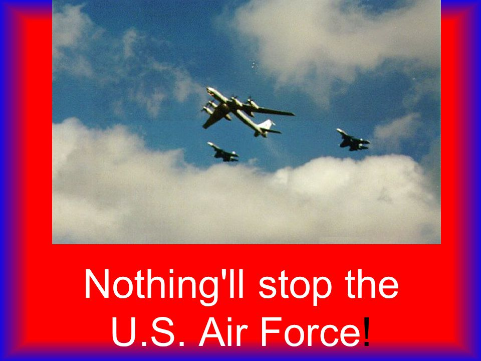 Nothing ll stop the U.S. Air Force!