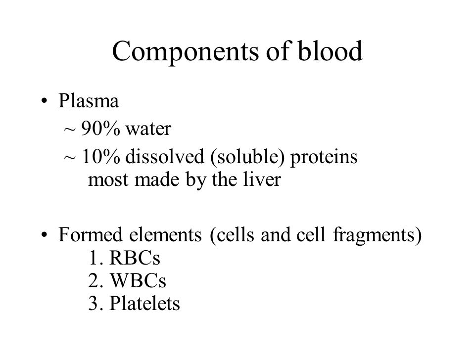 Components of blood Plasma ~ 90% water