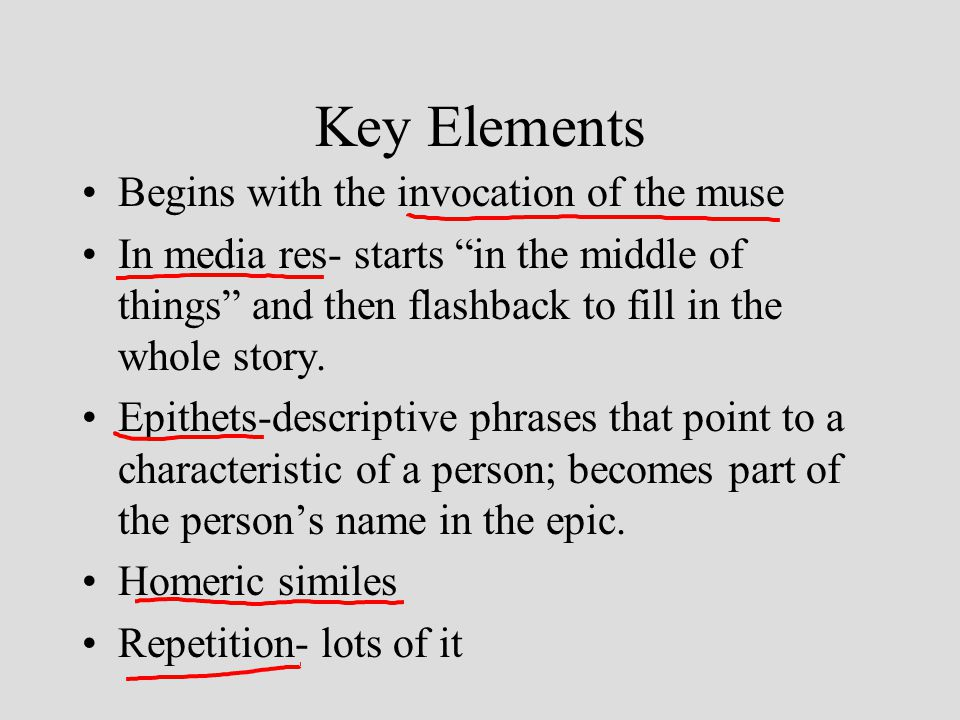 Key Elements Begins with the invocation of the muse