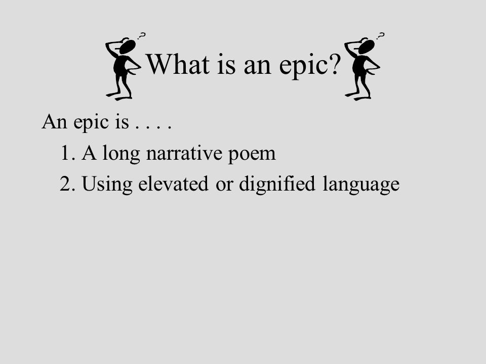What is an epic An epic is . . . . 1. A long narrative poem