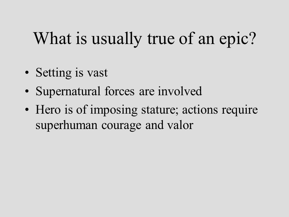 What is usually true of an epic