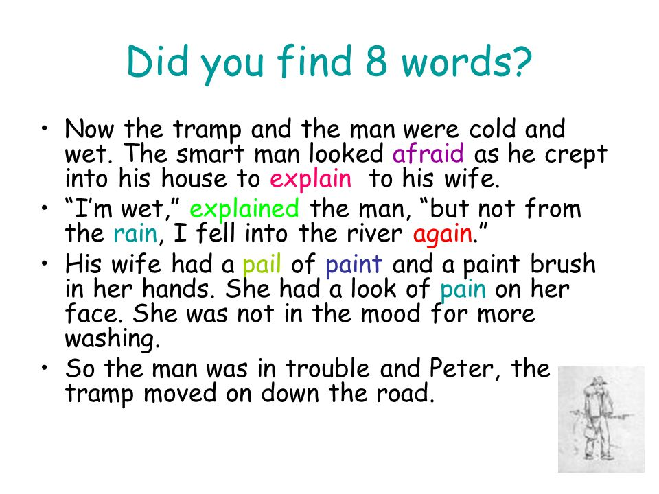 Did you find 8 words Now the tramp and the man were cold and wet. The smart man looked afraid as he crept into his house to explain to his wife.