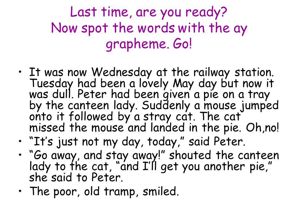 Last time, are you ready Now spot the words with the ay grapheme. Go!