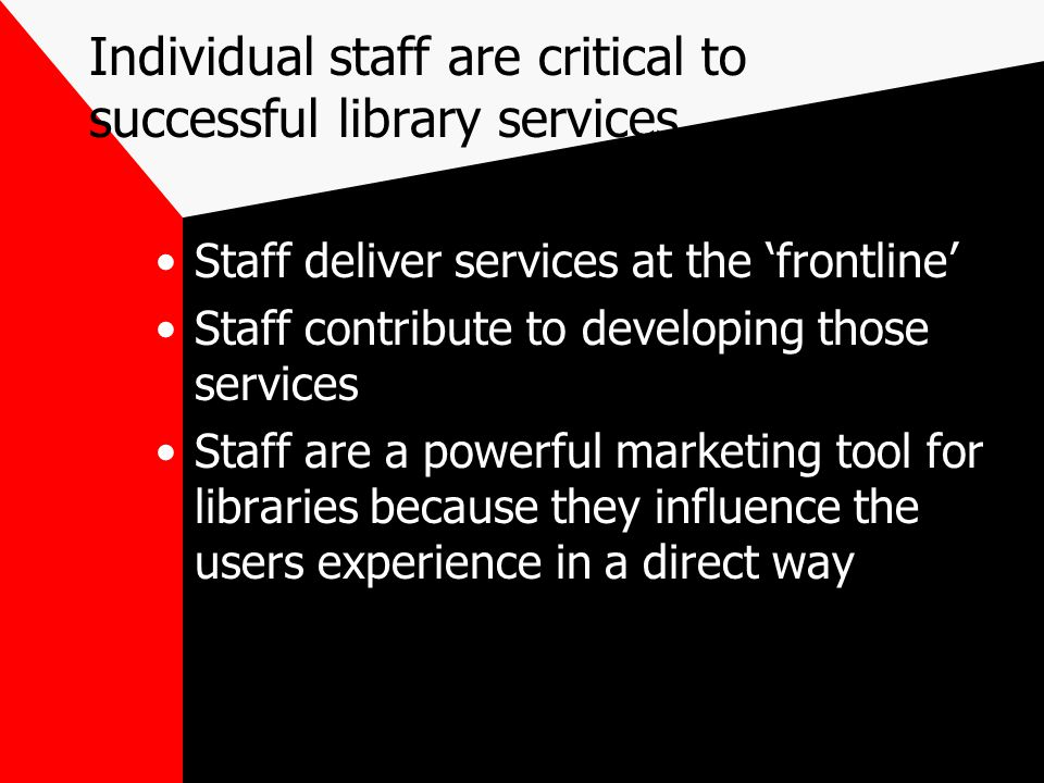 Individual staff are critical to successful library services