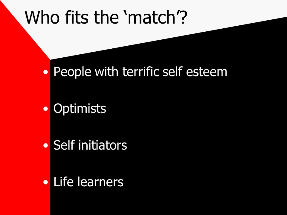Who fits the 'match' People with terrific self esteem Optimists